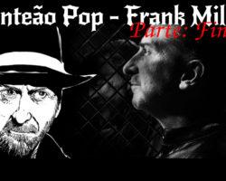 Panteão Pop – Frank Miller (parte final)