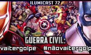 Ilumicast 72 – Guerra Civil – Vai ter Golpe ou Não vai ter Golpe