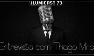 Ilumicast 73 – Entrevista com Thiago Miro, um papo sobre podcasts