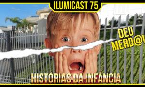 Ilumicast 75 – Hitórias da Infância