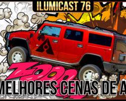Ilumicast 76 – As Melhores Cenas de Ação, ou não!