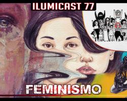 Ilumicast #77 – Feminismo