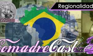 ComadreCast #002 | Regionalidades