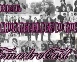 Comadrecast -Década de 60: Os Anos Rebeldes do Rock