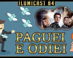 Ilumicast 84 – Paguei e odiei!