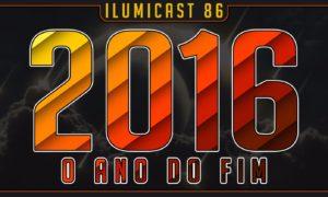 Ilumicast 86 – Finais de 2016