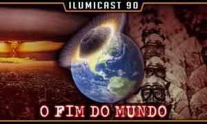 ILUMICAST #90 – Fim do Mundo