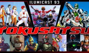 ILUMICAST #93 – Tokusatsu