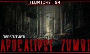 ILUMICAST #94 – Apocalipse Zumbi